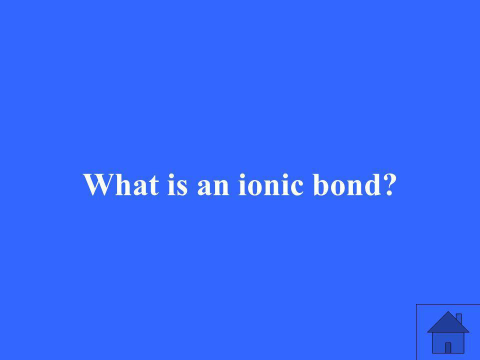 What is an ionic bond?
