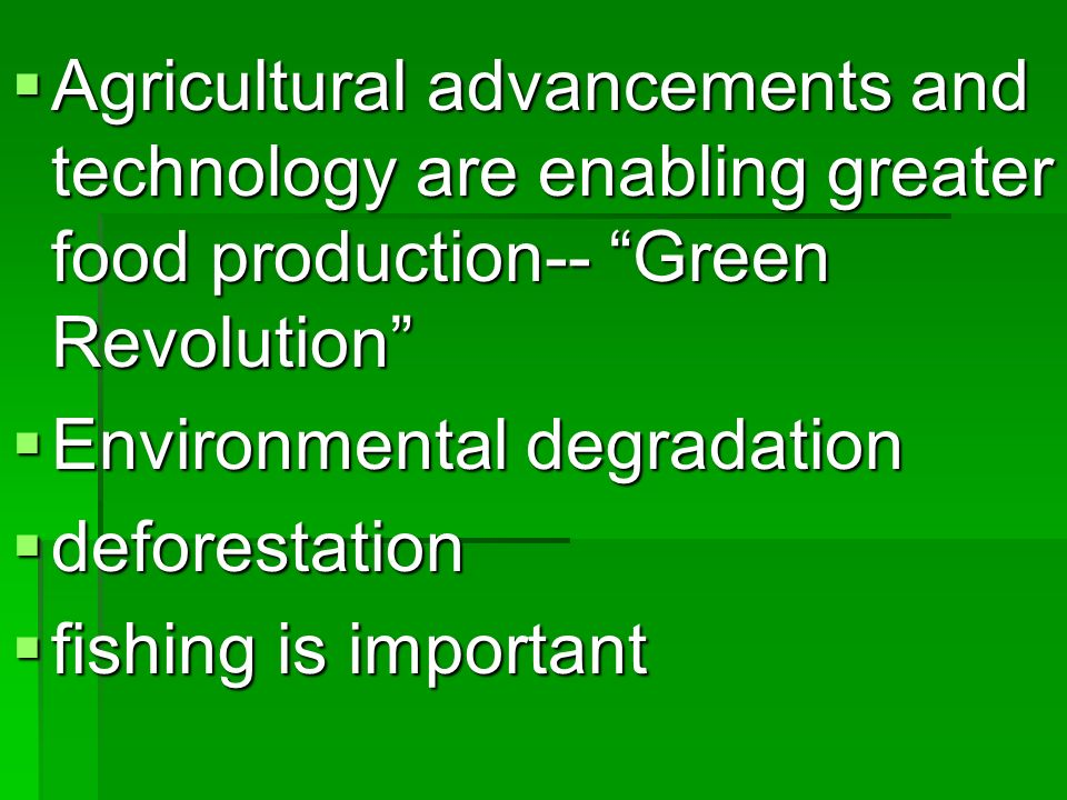 Agricultural advancements and technology are enabling greater food production-- Green Revolution Agricultural advancements and technology are enabling
