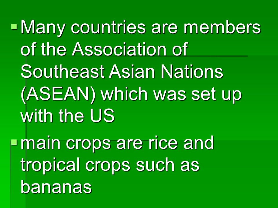 Many countries are members of the Association of Southeast Asian Nations (ASEAN) which was set up with the US Many countries are members of the Associ