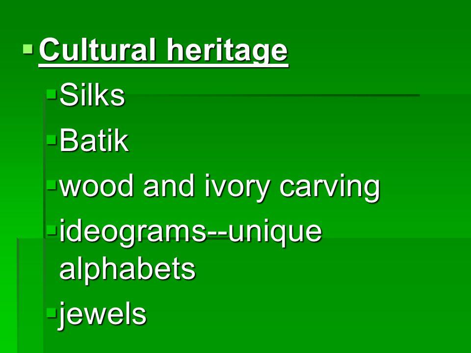 Cultural heritage Cultural heritage Silks Silks Batik Batik wood and ivory carving wood and ivory carving ideograms--unique alphabets ideograms--uniqu