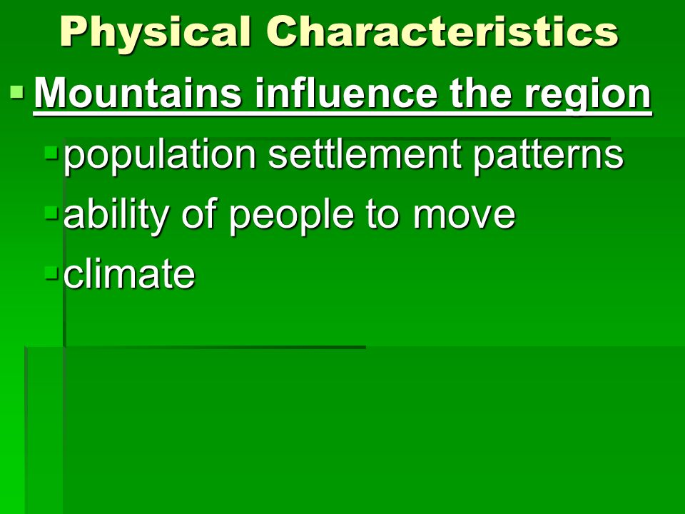 Physical Characteristics Mountains influence the region Mountains influence the region population settlement patterns population settlement patterns a