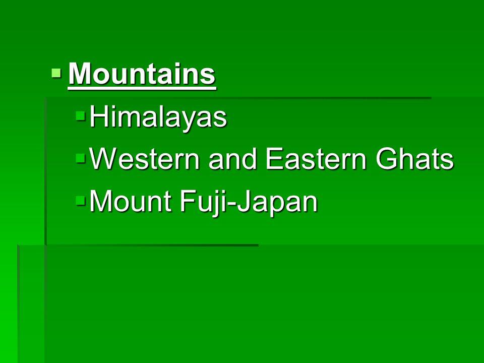 Mountains Mountains Himalayas Himalayas Western and Eastern Ghats Western and Eastern Ghats Mount Fuji-Japan Mount Fuji-Japan
