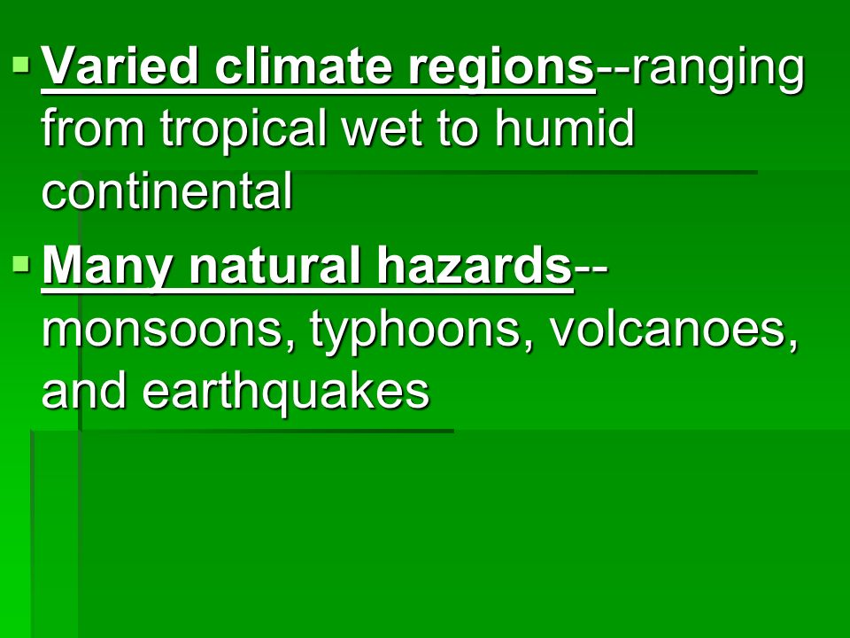 Varied climate regions--ranging from tropical wet to humid continental Varied climate regions--ranging from tropical wet to humid continental Many nat