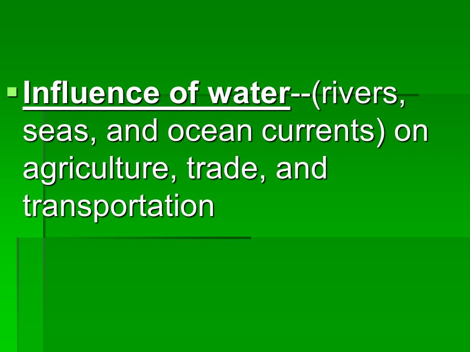 Influence of water--(rivers, seas, and ocean currents) on agriculture, trade, and transportation Influence of water--(rivers, seas, and ocean currents