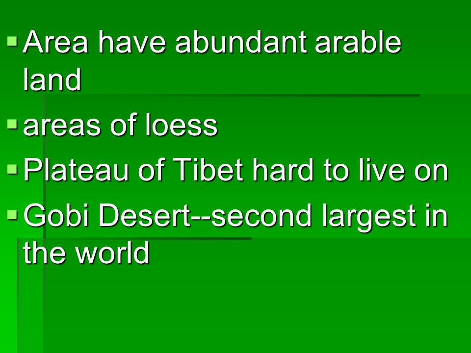 Area have abundant arable land Area have abundant arable land areas of loess areas of loess Plateau of Tibet hard to live on Plateau of Tibet hard to
