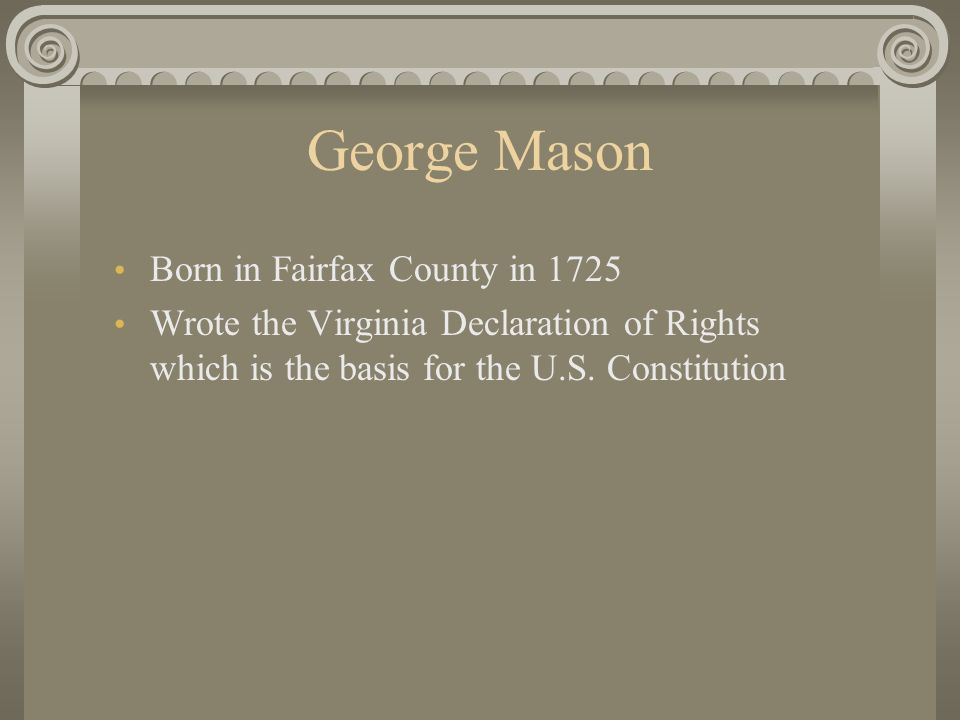 George Wythe Born in 1726 in Chesterville, VA Professor of Law at William and Mary College Signed the Declaration of Independence and The U.S. Constit