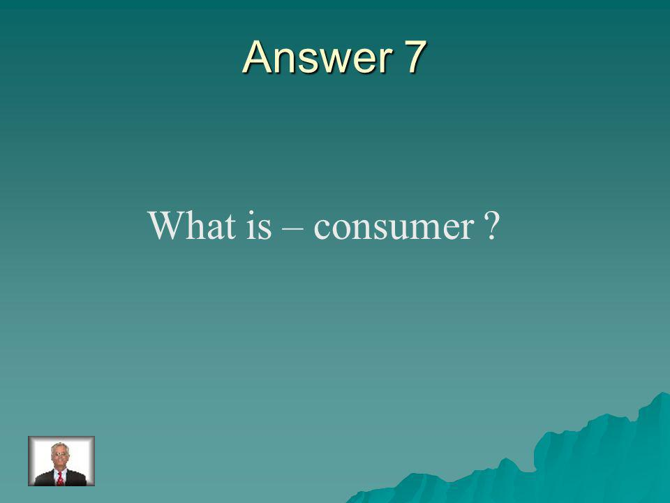 Question 7 The classification applied to fungi producer or consumer..