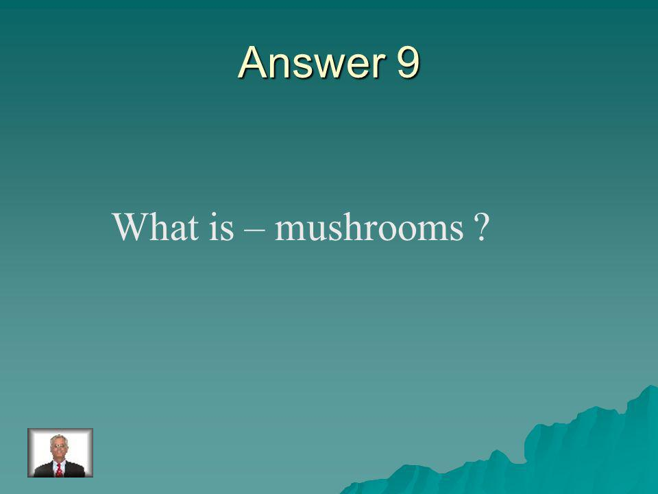 Question 9 The largest fungi.