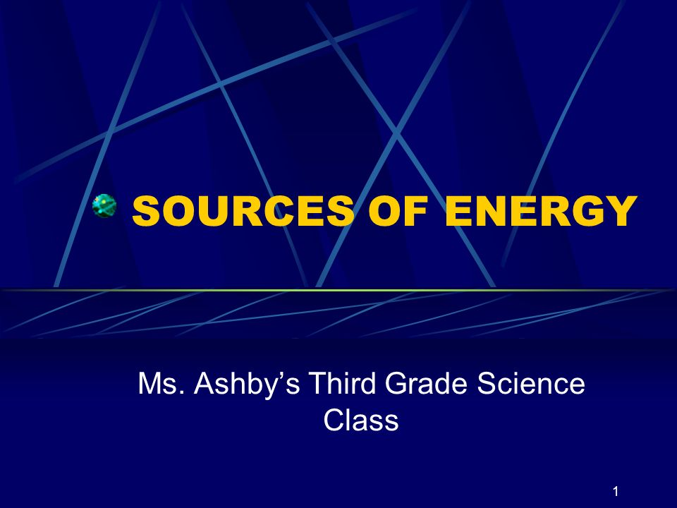 1 SOURCES OF ENERGY Ms. Ashbys Third Grade Science Class