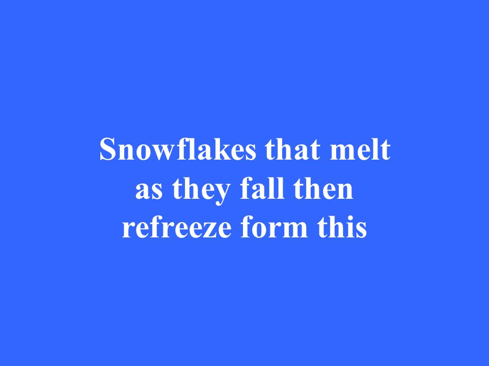 Snowflakes that melt as they fall then refreeze form this