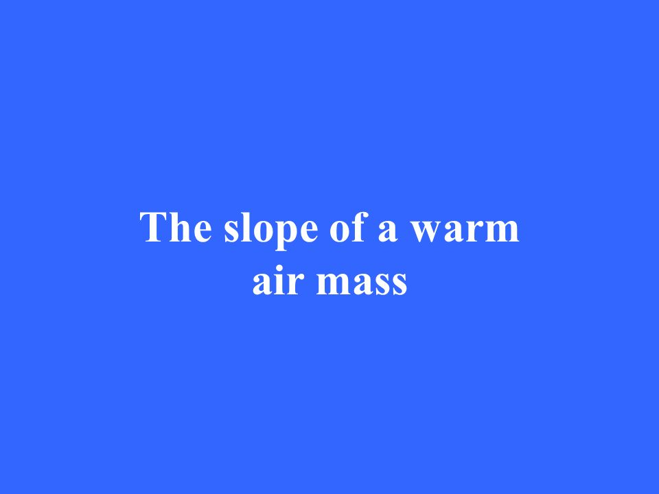 The slope of a warm air mass
