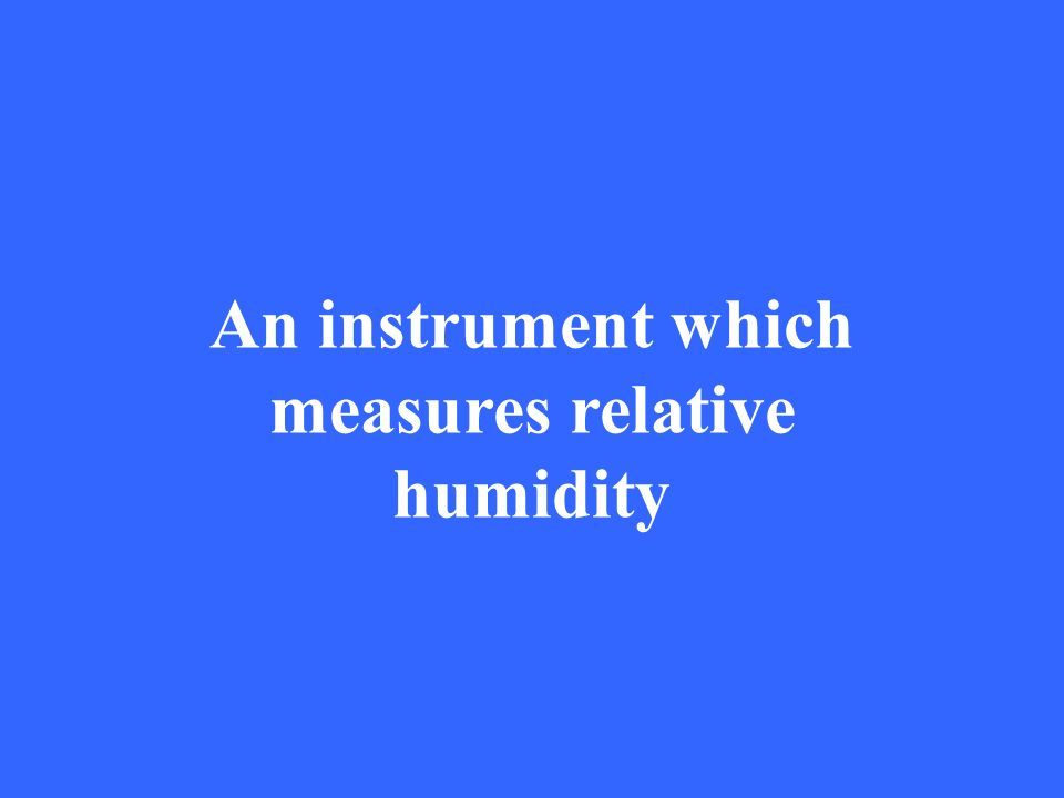 An instrument which measures relative humidity