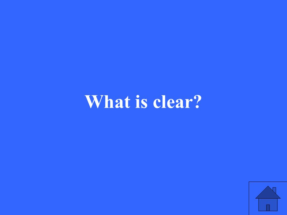 What is clear