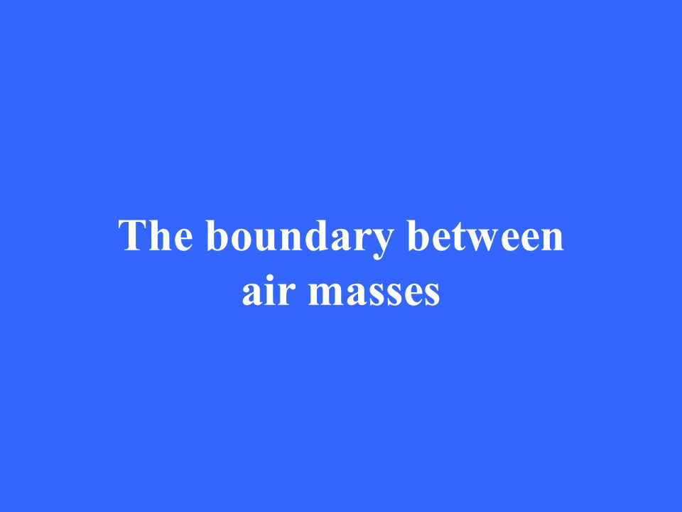 The boundary between air masses