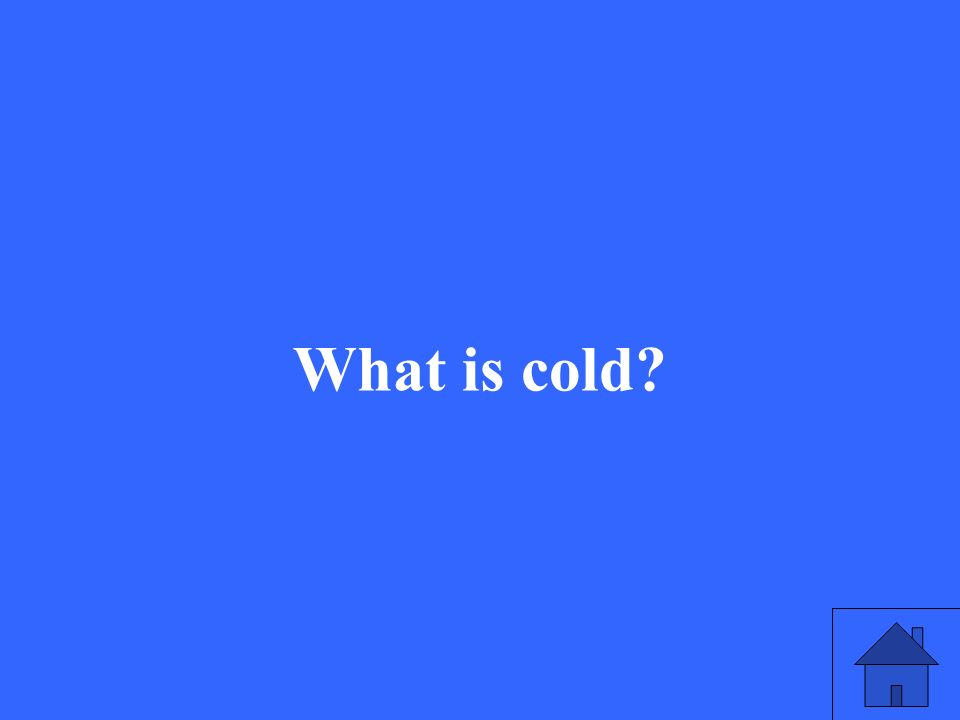 What is cold