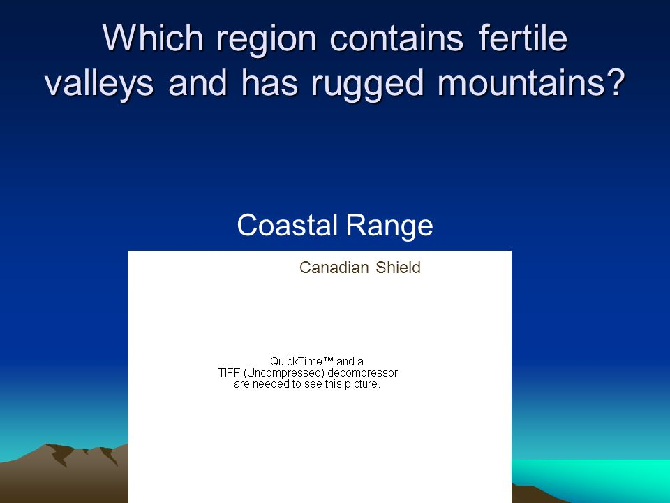 Which region contains fertile valleys and has rugged mountains? Coastal Range Canadian Shield