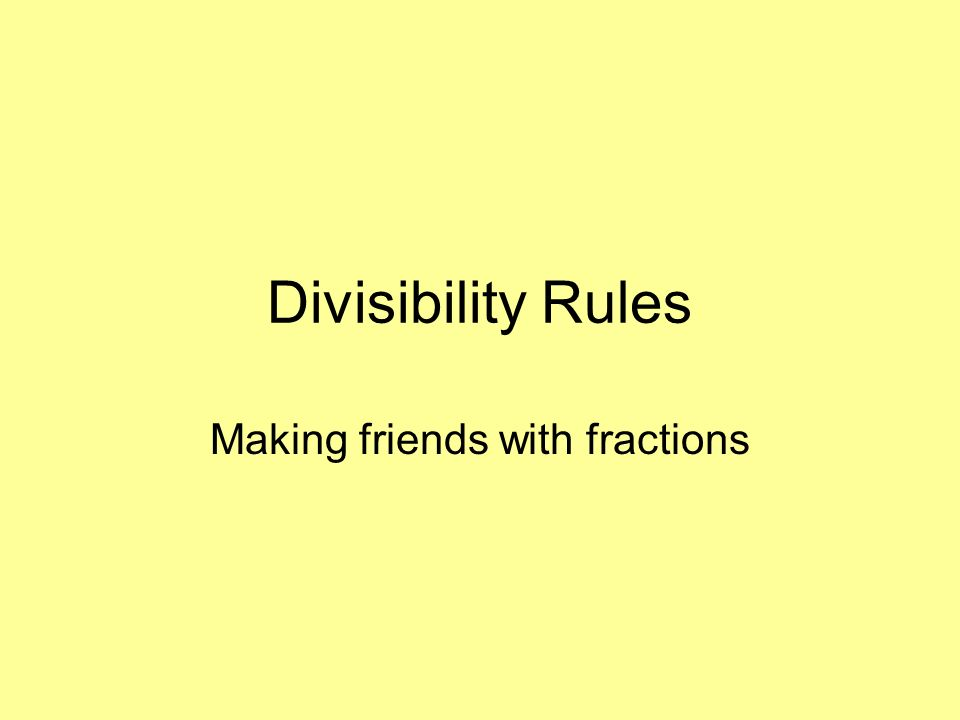 Divisibility Rules Making friends with fractions