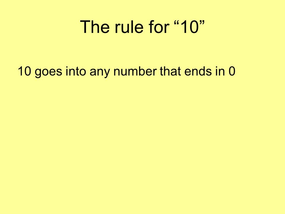 The rule for 10 10 goes into any number that ends in 0