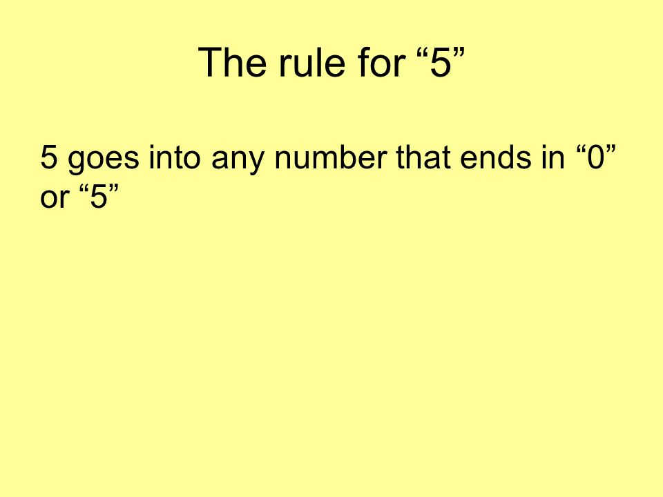 The rule for 5 5 goes into any number that ends in 0 or 5