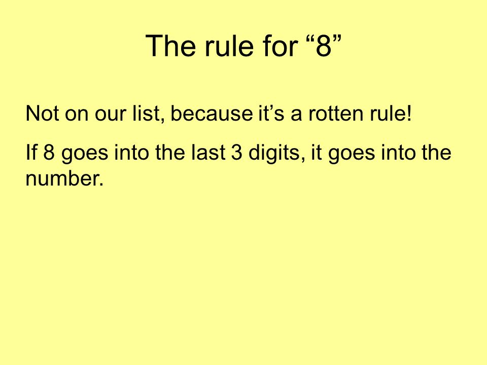 The rule for 9 Same as the rule for 3…..if 9 goes into the sum of the digits it goes into the number.