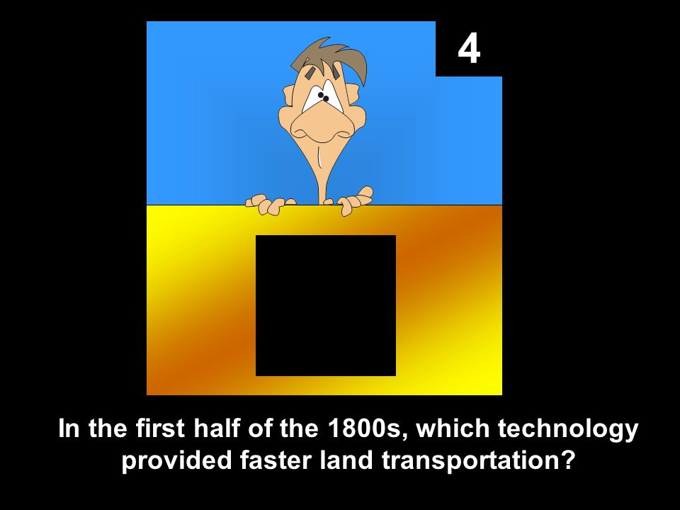 4 In the first half of the 1800s, which technology provided faster land transportation
