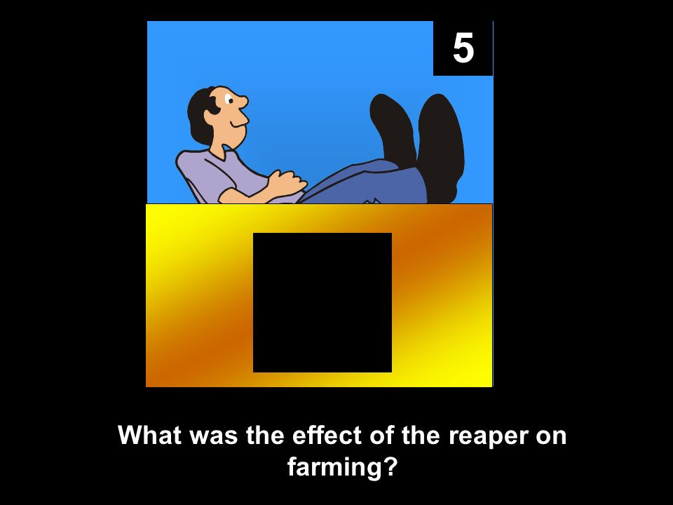 5 What was the effect of the reaper on farming