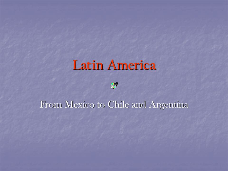 Latin America From Mexico to Chile and Argentina