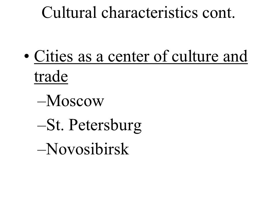 Cultural characteristics cont. Cities as a center of culture and trade –Moscow –St.