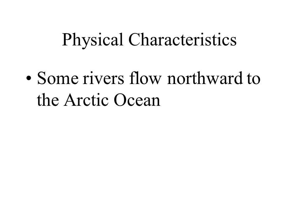 Physical Characteristics Some rivers flow northward to the Arctic Ocean