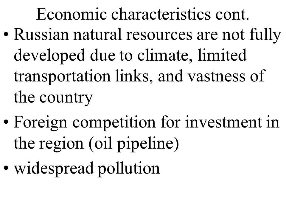 Economic characteristics cont. Russian natural resources are not fully developed due to climate, limited transportation links, and vastness of the cou