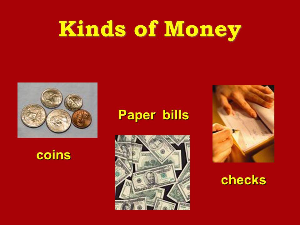 Kinds of Money coins Paper bills checks