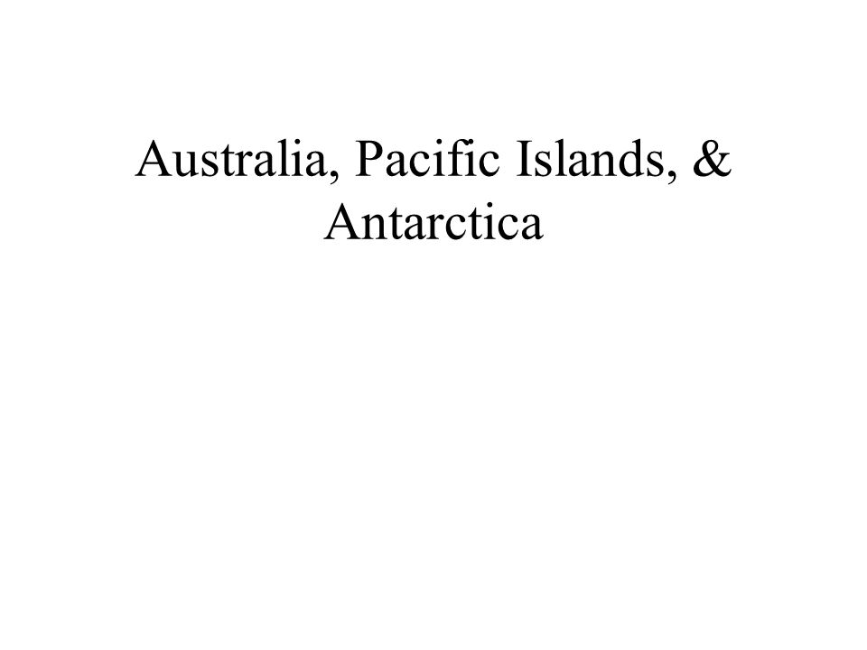 Australia, Pacific Islands, & Antarctica