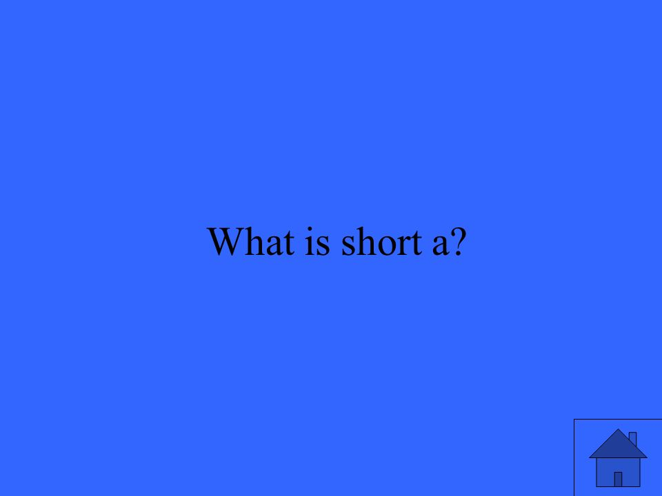 23 What is short a?