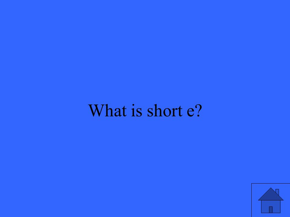 25 What is short e?