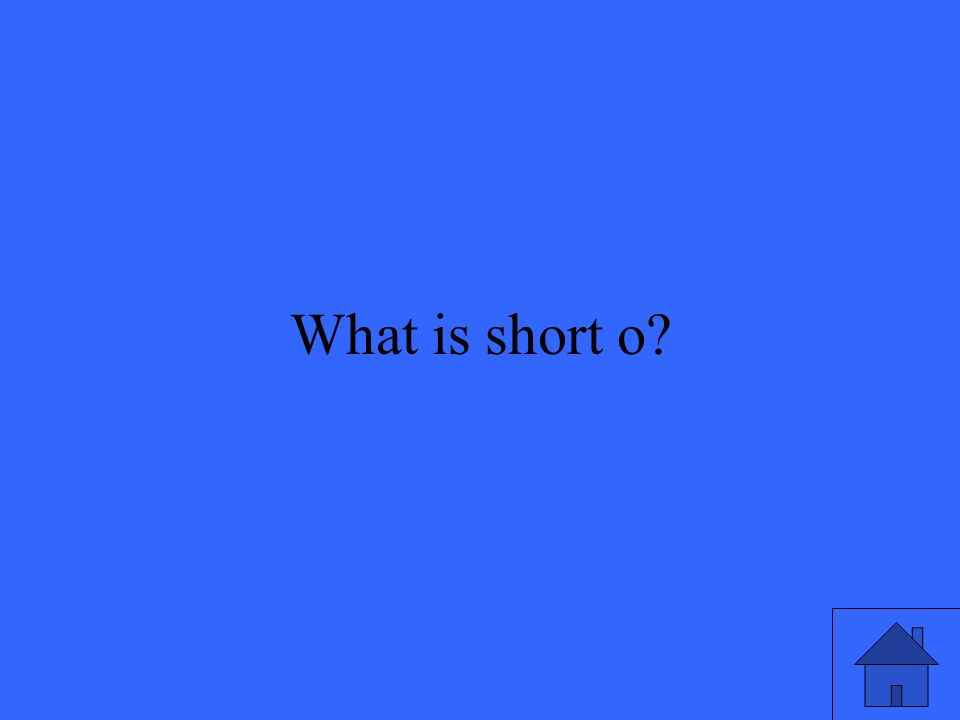 27 What is short o?