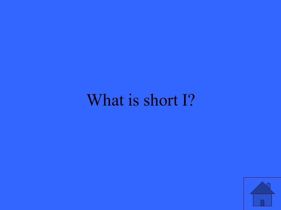 31 What is short I?