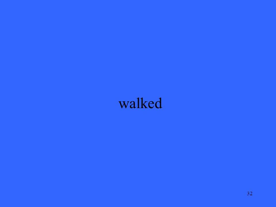 32 walked