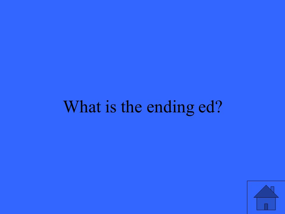 33 What is the ending ed?