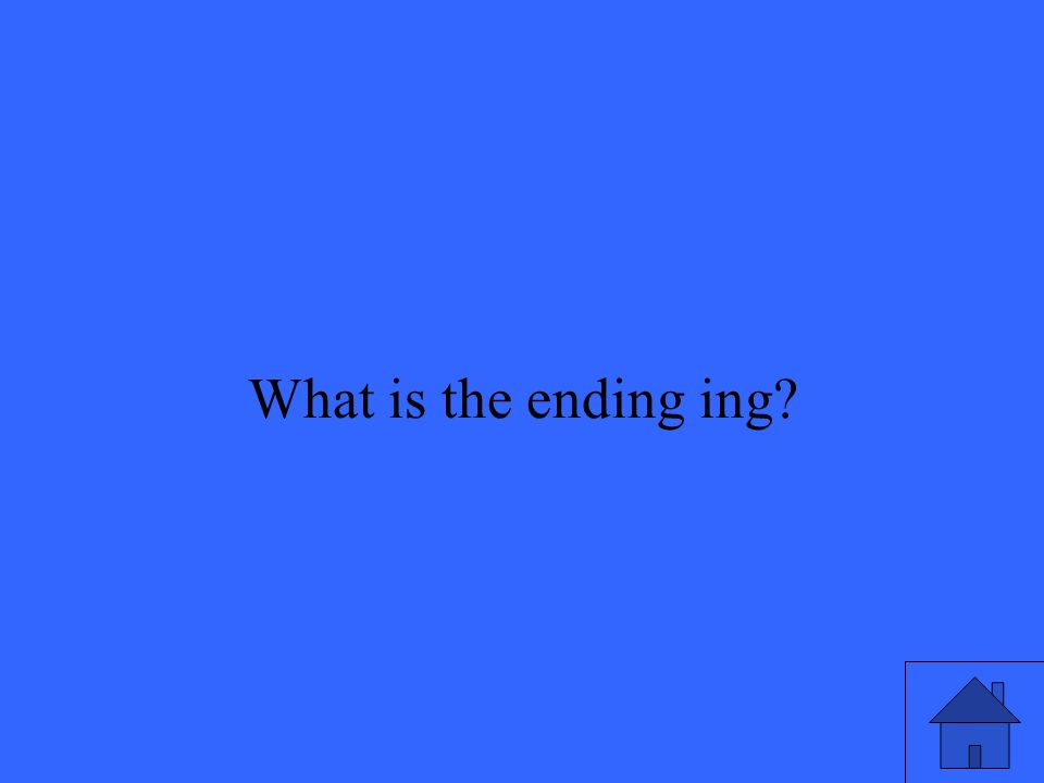 35 What is the ending ing
