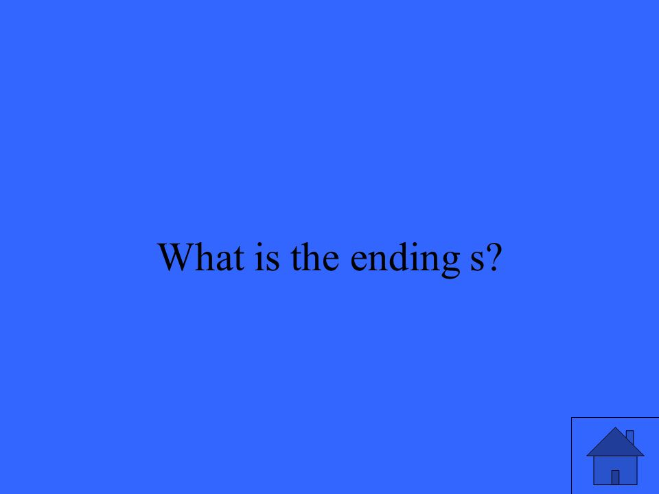 37 What is the ending s?