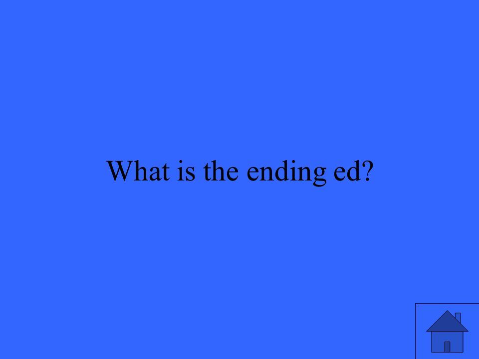39 What is the ending ed?
