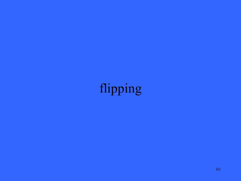 40 flipping