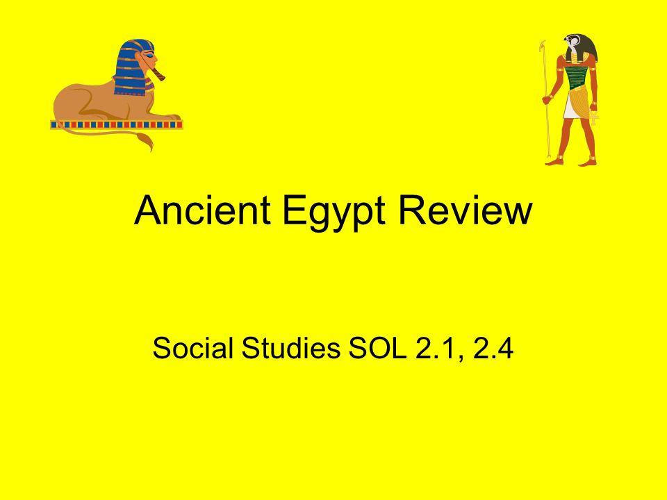Ancient Egypt Review Social Studies SOL 2.1, 2.4