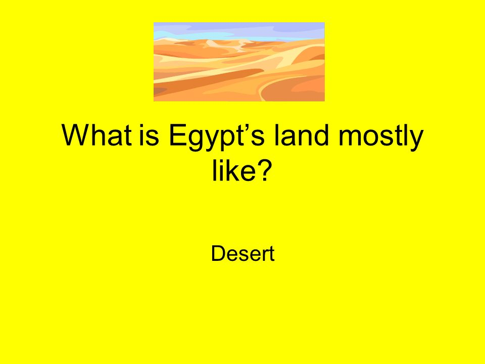 What is Egypts land mostly like? Desert