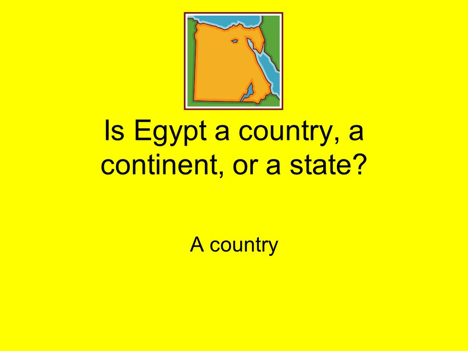 Is Egypt a country, a continent, or a state? A country