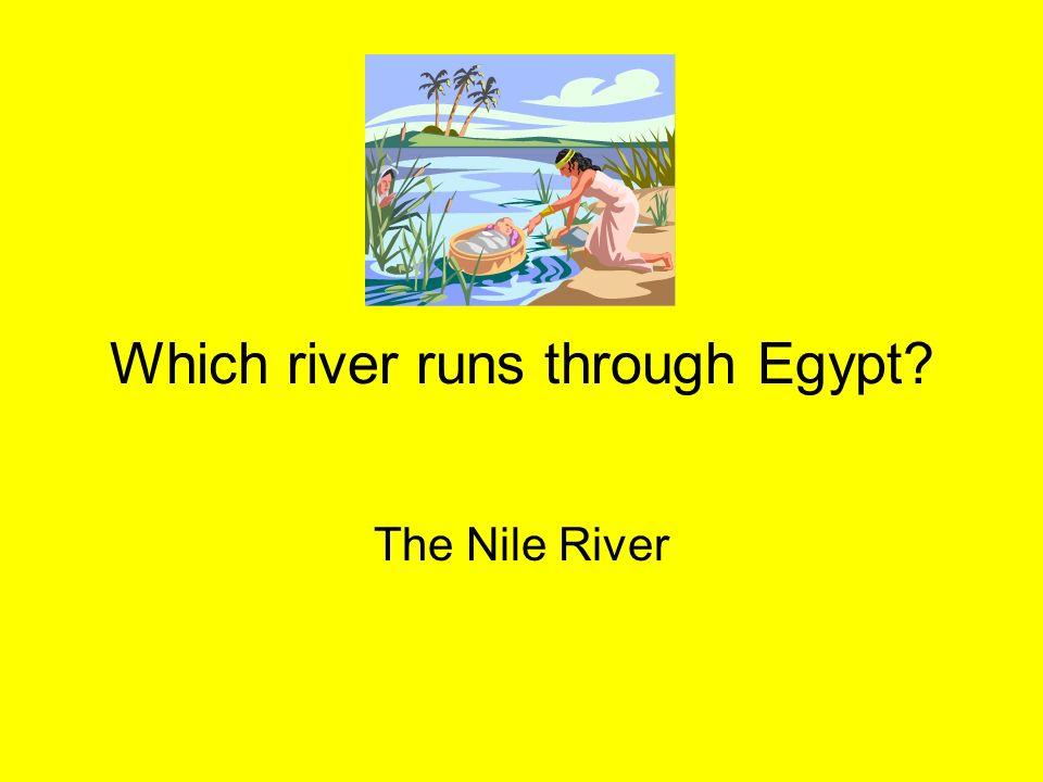 Which river runs through Egypt? The Nile River