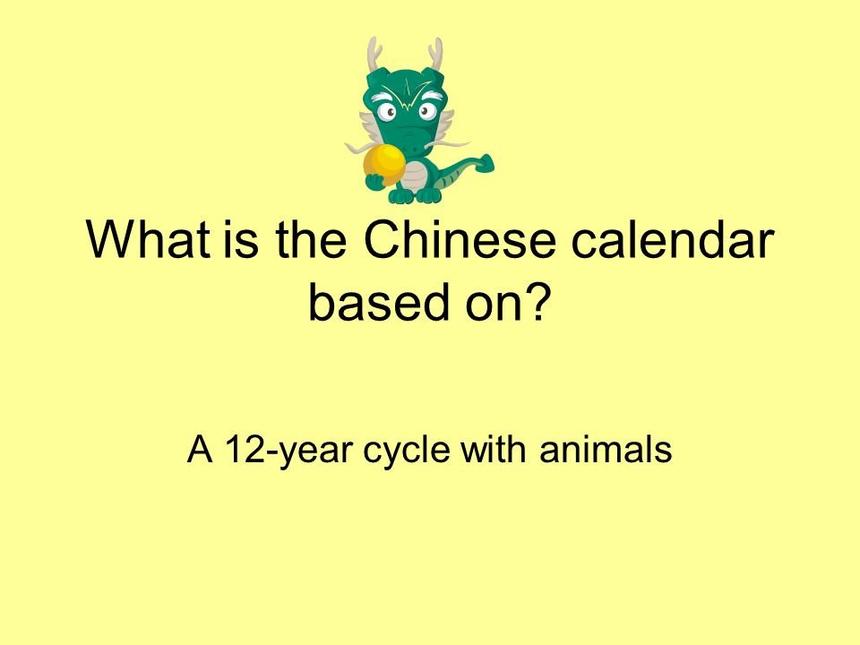 What is the Chinese calendar based on? A 12-year cycle with animals