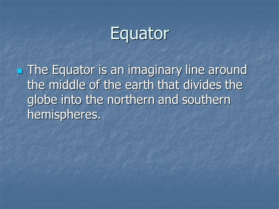 Equator The Equator is an imaginary line around the middle of the earth that divides the globe into the northern and southern hemispheres. The Equator