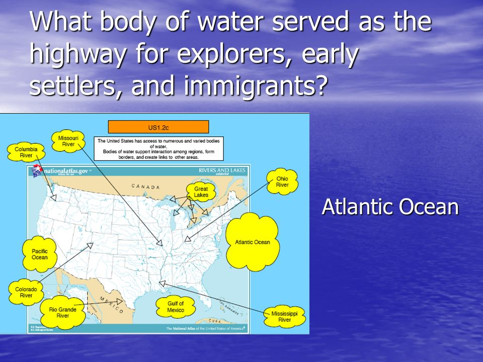 What body of water served as the highway for explorers, early settlers, and immigrants? Atlantic Ocean