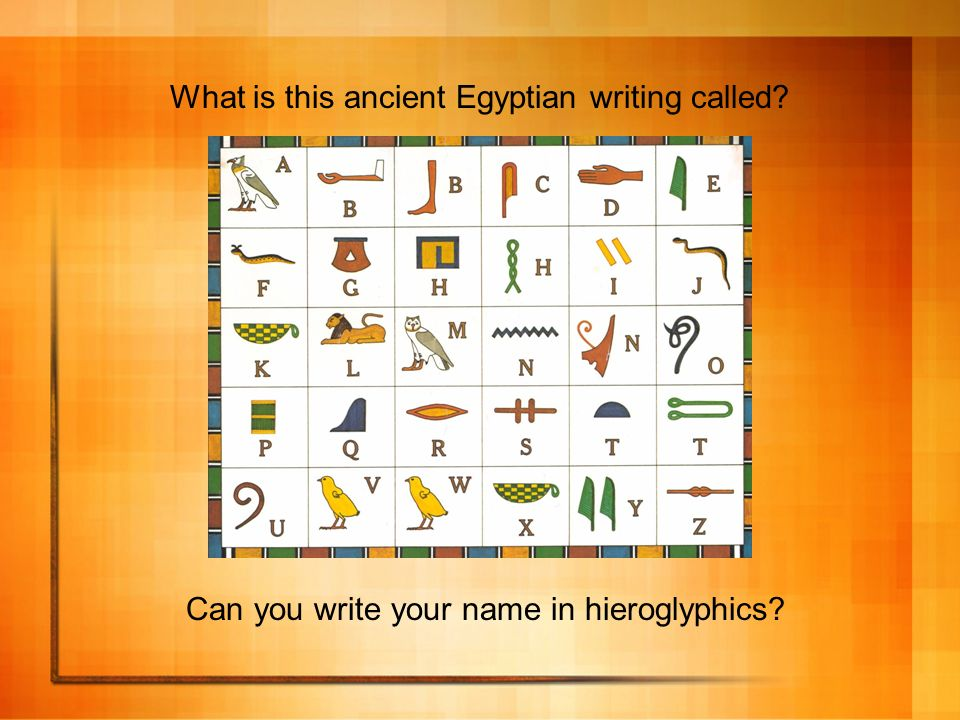What is this ancient Egyptian writing called? Can you write your name in hieroglyphics?